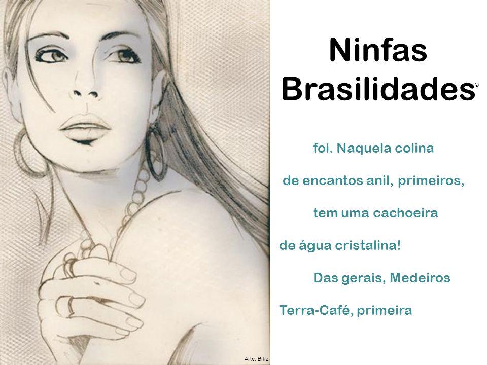 Ninfas Brasilidades foi. Naquela colina de encantos anil, primeiros,
