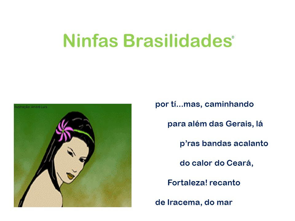 Ninfas Brasilidades por tí...mas, caminhando para além das Gerais, lá