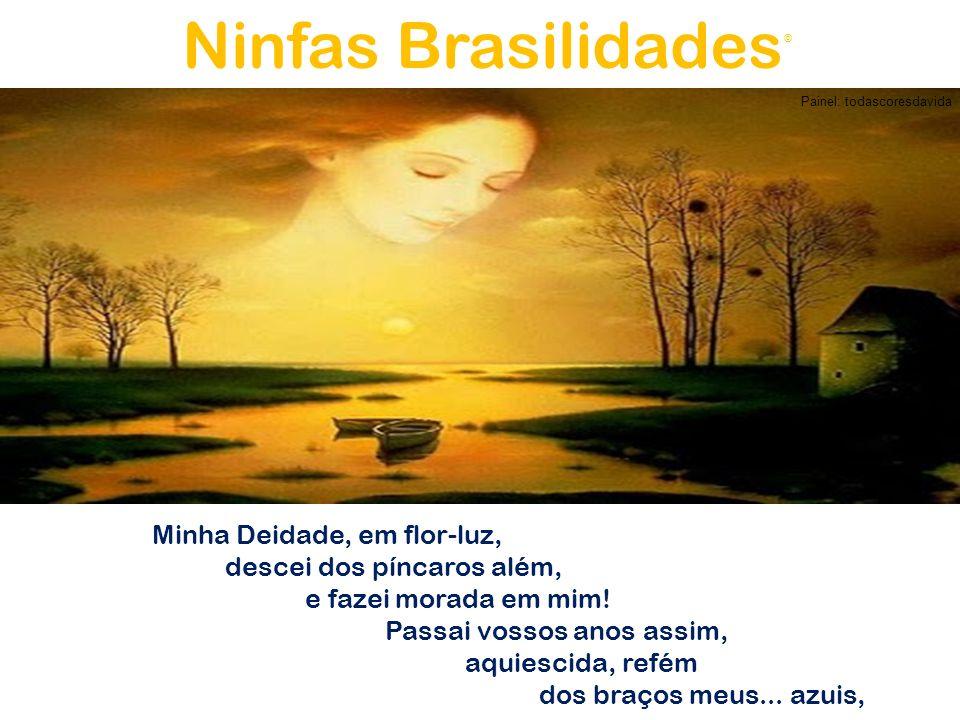 Ninfas Brasilidades Minha Deidade, em flor-luz,