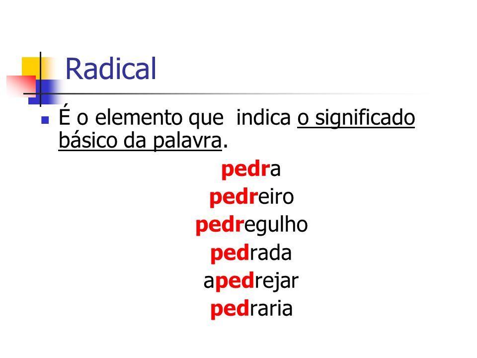 Radical É o elemento que indica o significado básico da palavra. pedra
