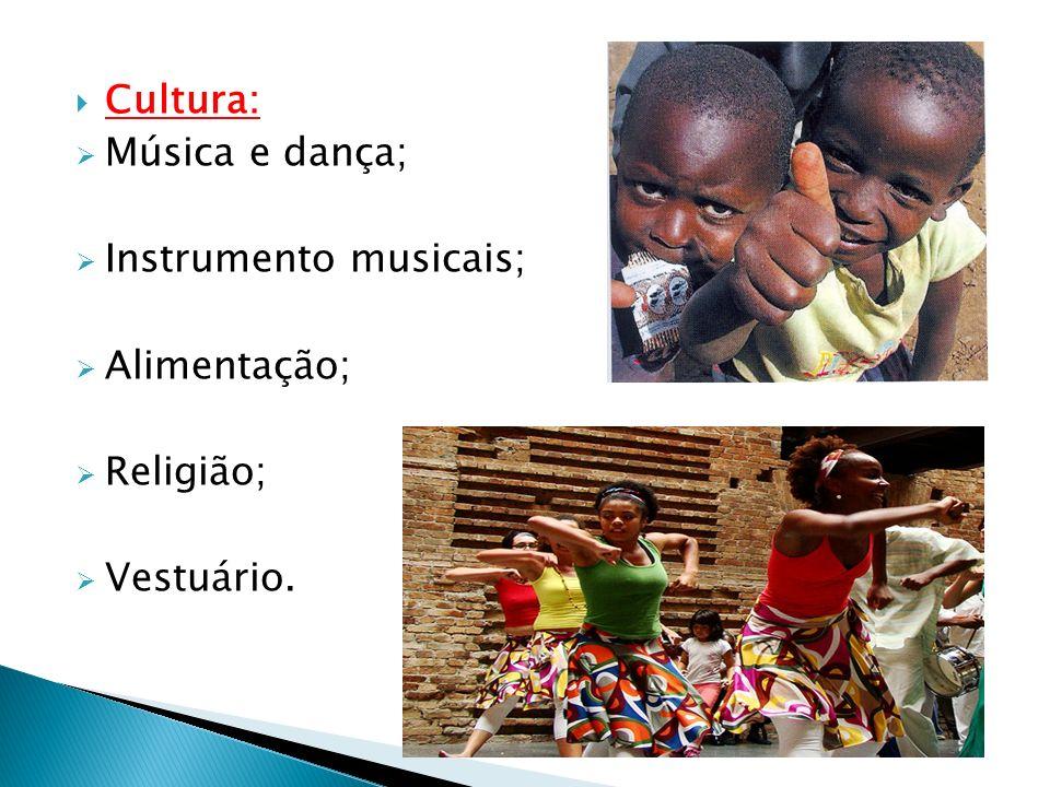 Cultura: Música e dança; Instrumento musicais; Alimentação; Religião; Vestuário.
