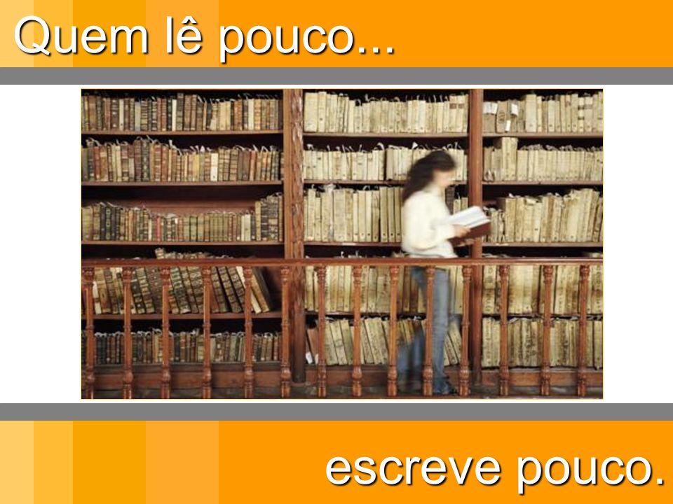 Quem lê pouco... escreve pouco.