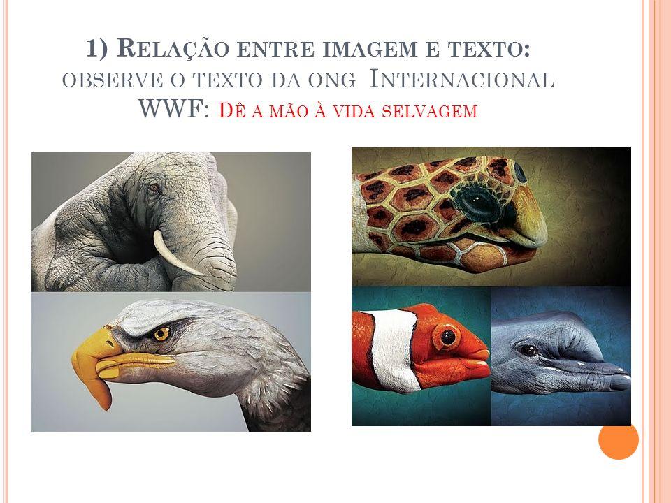 1) Relação entre imagem e texto: observe o texto da ong Internacional WWF: Dê a mão à vida selvagem