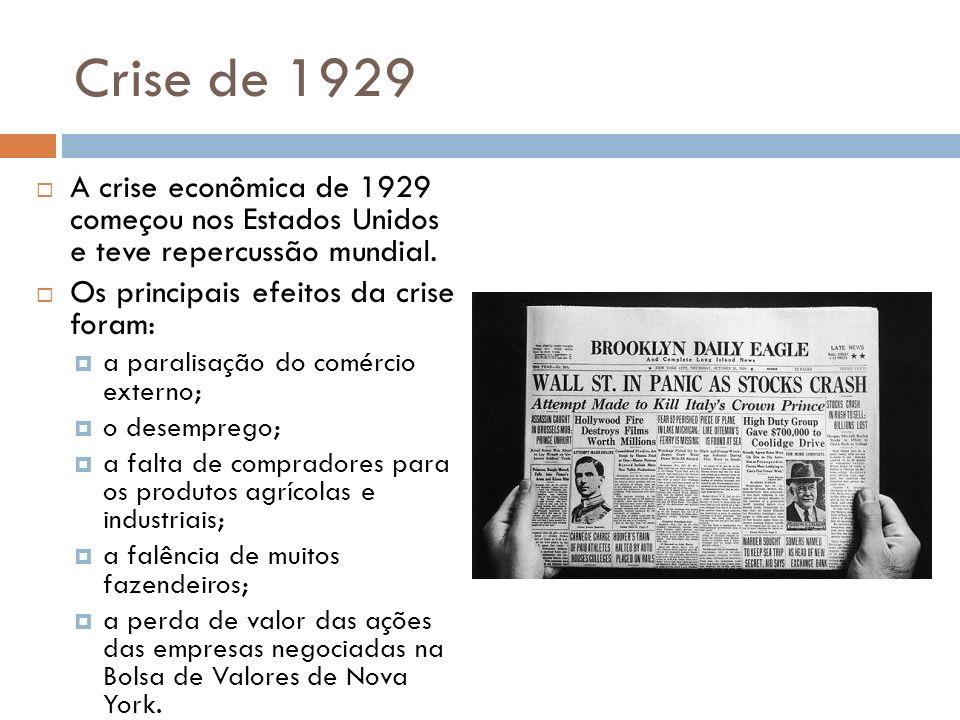 Crise de 1929 A crise econômica de 1929 começou nos Estados Unidos e teve repercussão mundial. Os principais efeitos da crise foram: