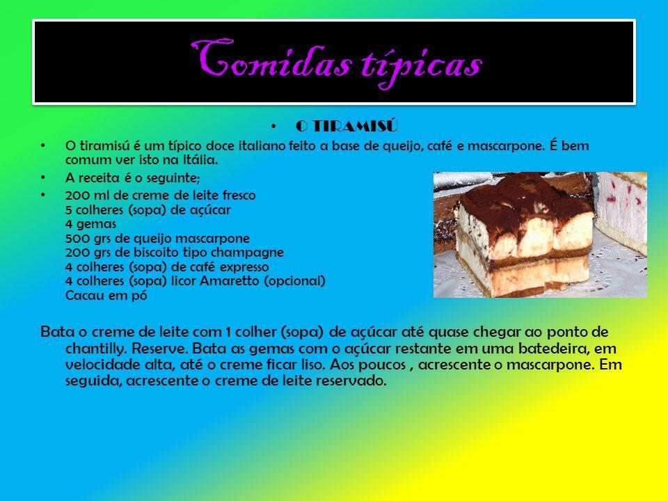 Comidas típicas O TIRAMISÚ. O tiramisú é um típico doce italiano feito a base de queijo, café e mascarpone. É bem comum ver isto na Itália.