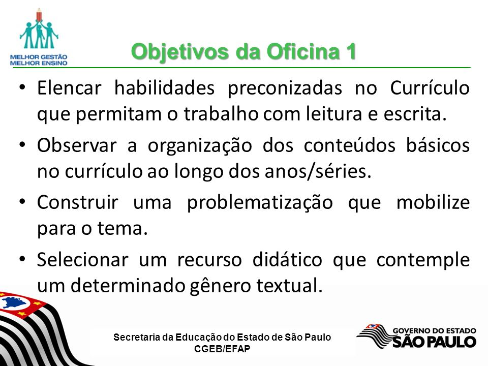 Objetivos da Oficina 1 Elencar habilidades preconizadas no Currículo que permitam o trabalho com leitura e escrita.