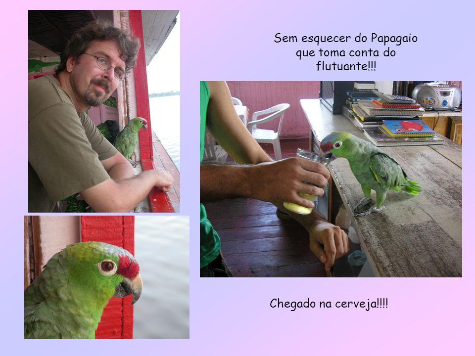 Sem esquecer do Papagaio que toma conta do flutuante!!!
