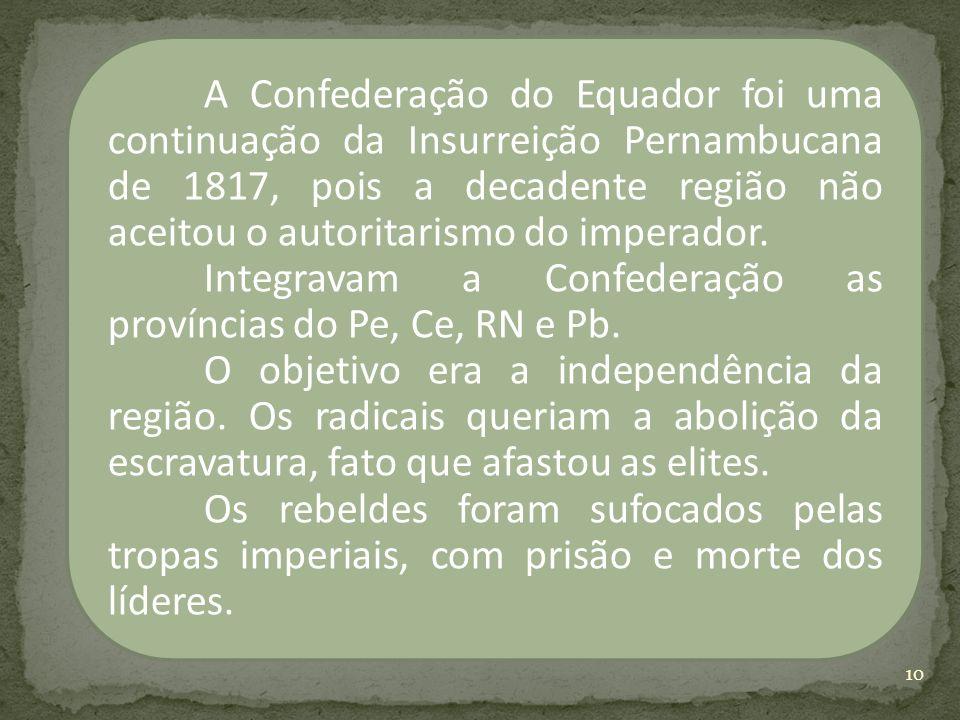A Confederação do Equador foi uma continuação da Insurreição Pernambucana de 1817, pois a decadente região não aceitou o autoritarismo do imperador.