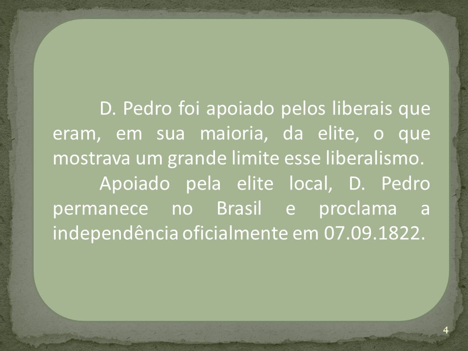 D. Pedro foi apoiado pelos liberais que eram, em sua maioria, da elite, o que mostrava um grande limite esse liberalismo.