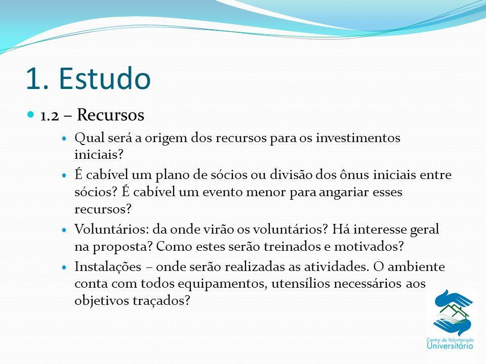 1. Estudo 1.2 – Recursos. Qual será a origem dos recursos para os investimentos iniciais