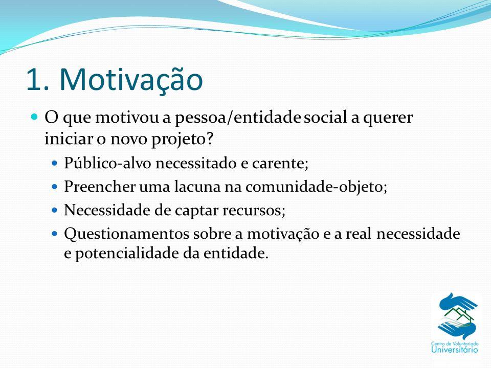 1. Motivação O que motivou a pessoa/entidade social a querer iniciar o novo projeto Público-alvo necessitado e carente;