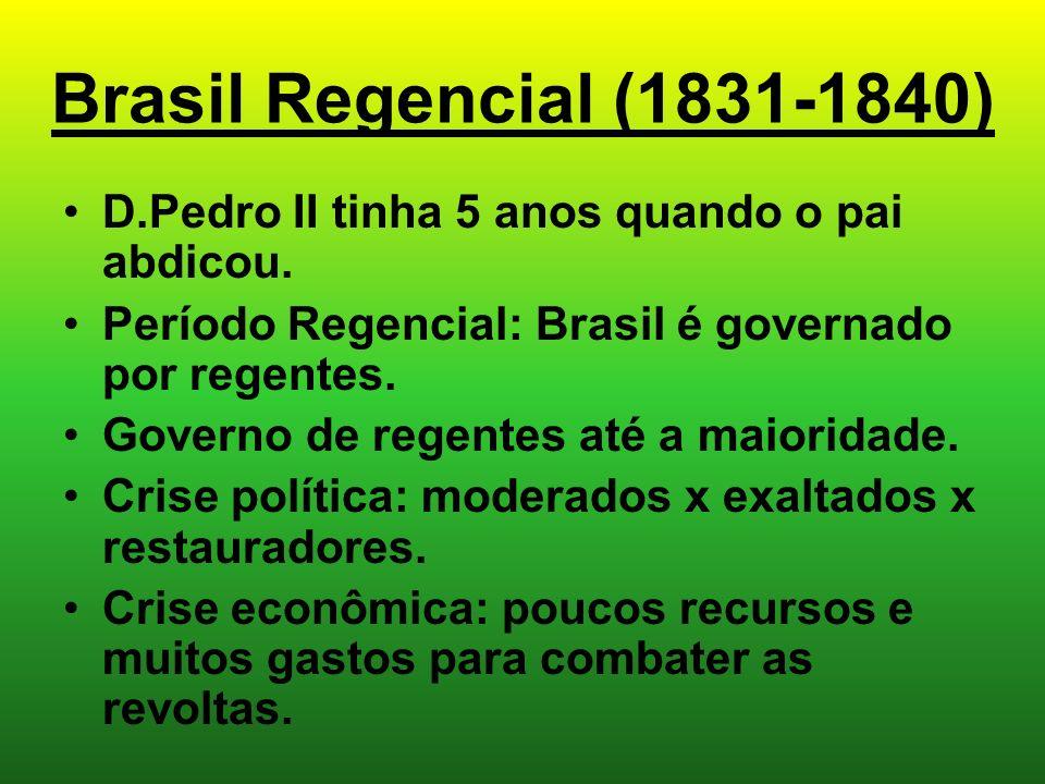 Brasil Regencial (1831-1840) D.Pedro II tinha 5 anos quando o pai abdicou. Período Regencial: Brasil é governado por regentes.