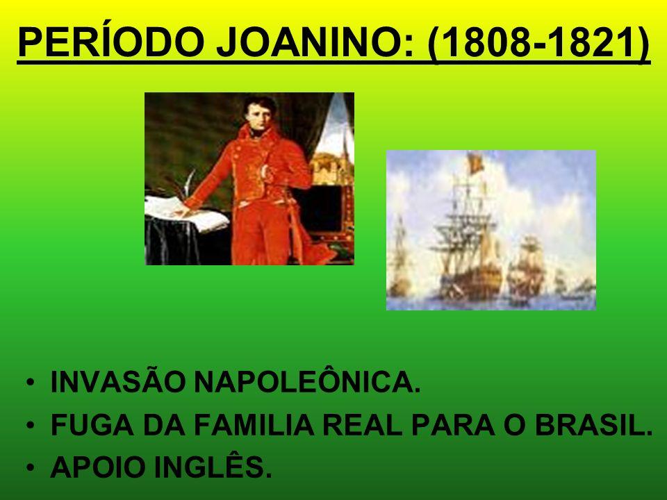 PERÍODO JOANINO: (1808-1821) INVASÃO NAPOLEÔNICA.