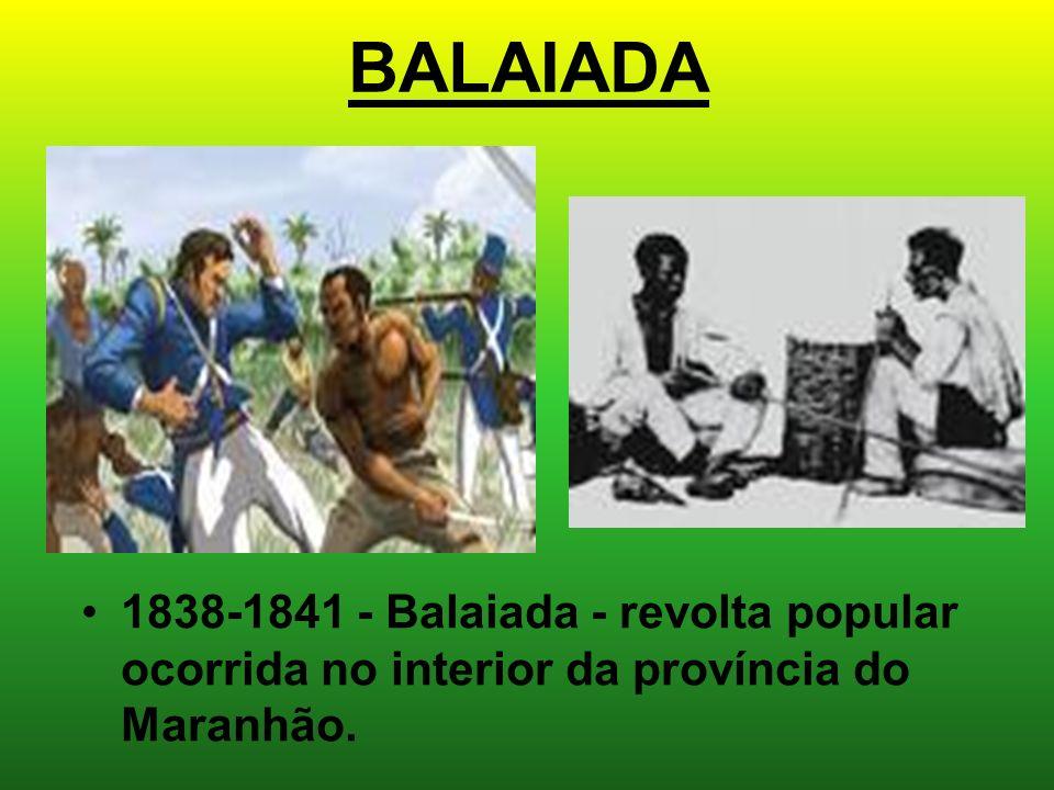 BALAIADA 1838-1841 - Balaiada - revolta popular ocorrida no interior da província do Maranhão.