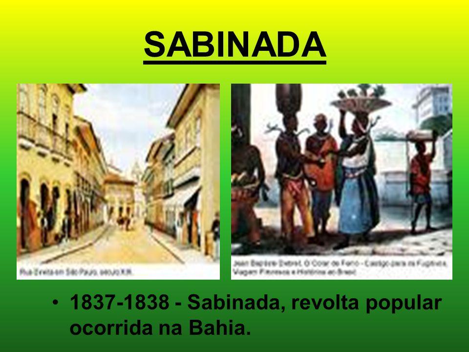 SABINADA 1837-1838 - Sabinada, revolta popular ocorrida na Bahia.