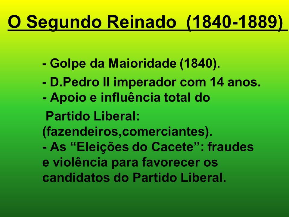 O Segundo Reinado (1840-1889) - Golpe da Maioridade (1840).