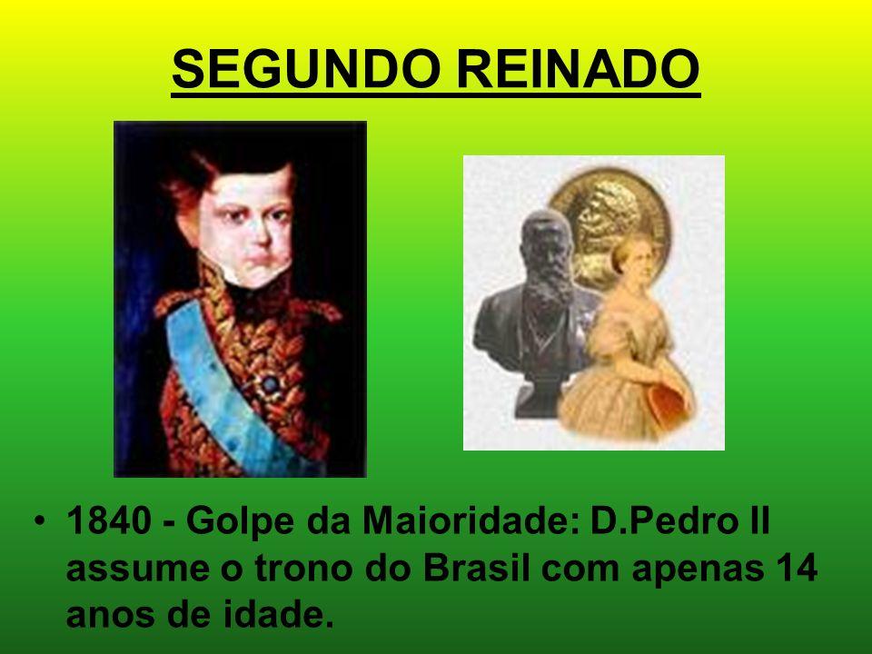 SEGUNDO REINADO 1840 - Golpe da Maioridade: D.Pedro II assume o trono do Brasil com apenas 14 anos de idade.