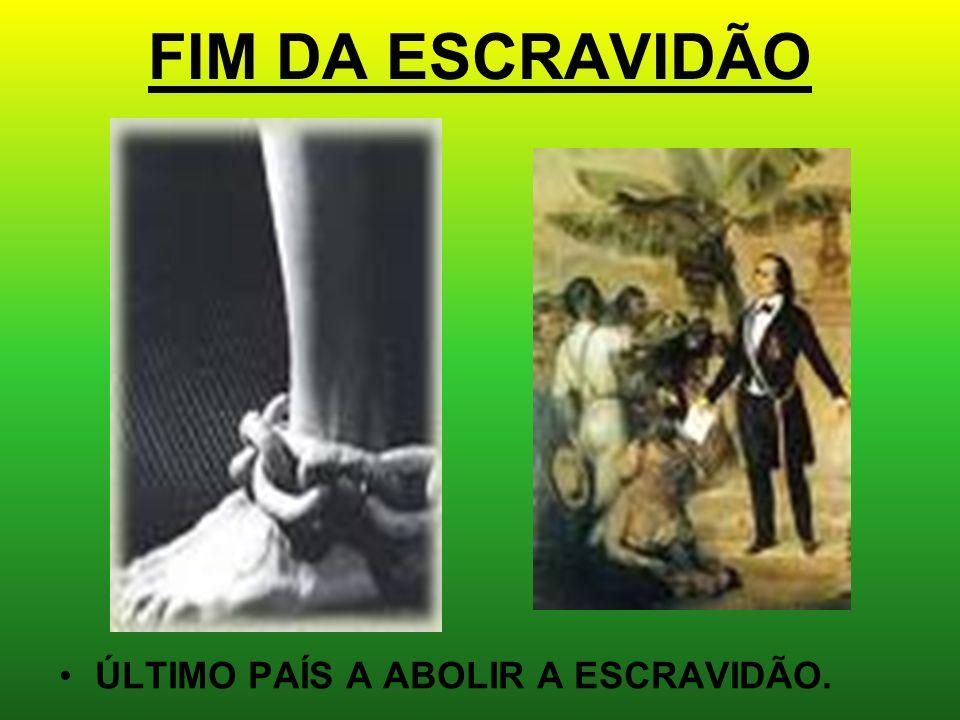 FIM DA ESCRAVIDÃO ÚLTIMO PAÍS A ABOLIR A ESCRAVIDÃO.