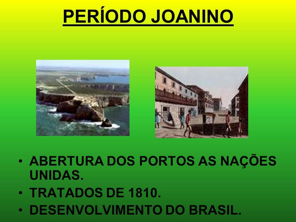 PERÍODO JOANINO ABERTURA DOS PORTOS AS NAÇÕES UNIDAS.