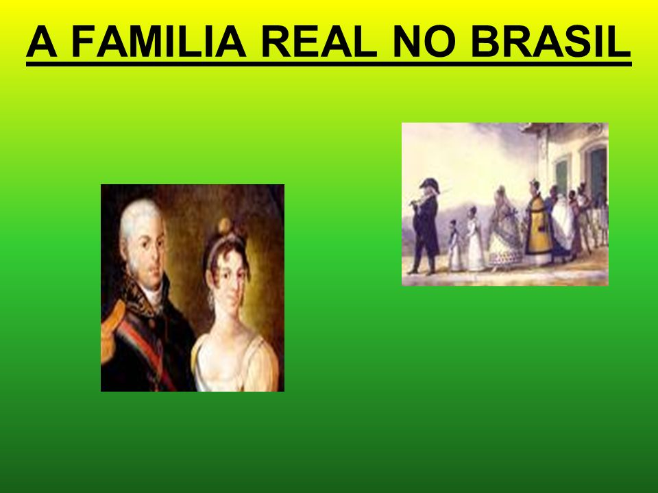 A FAMILIA REAL NO BRASIL