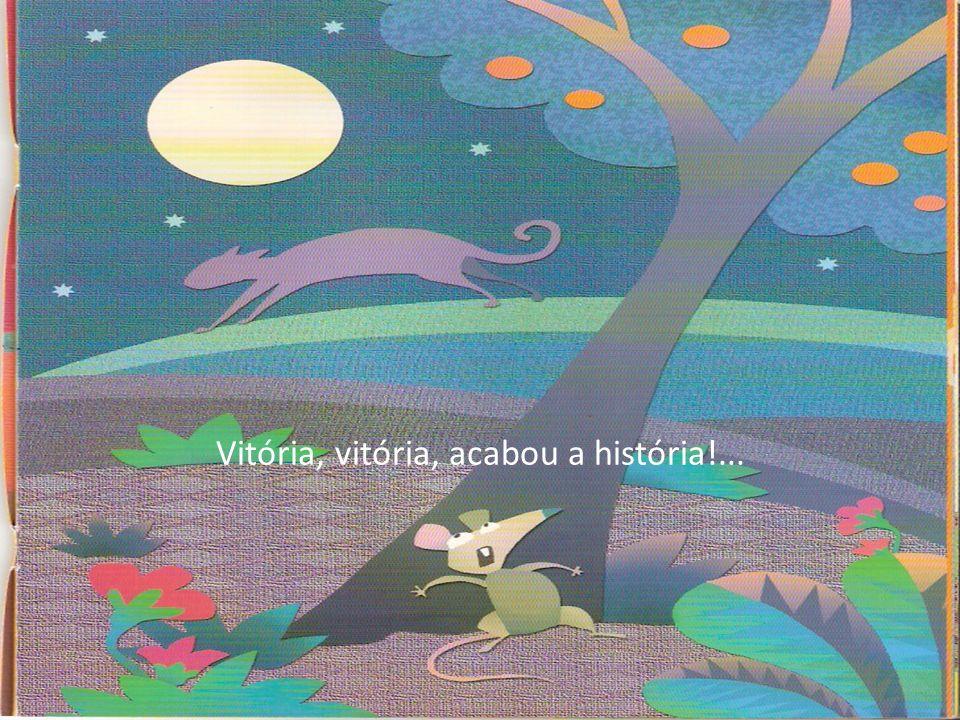Vitória, vitória, acabou a história!...