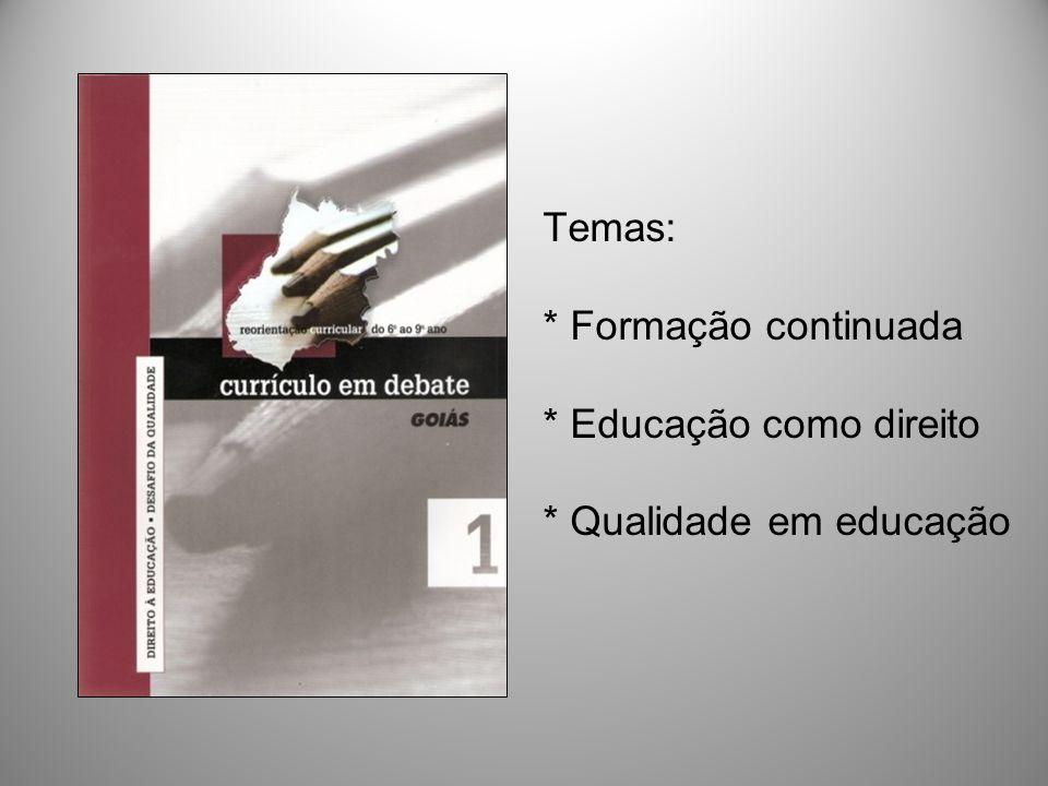 Temas:. Formação continuada. Educação como direito