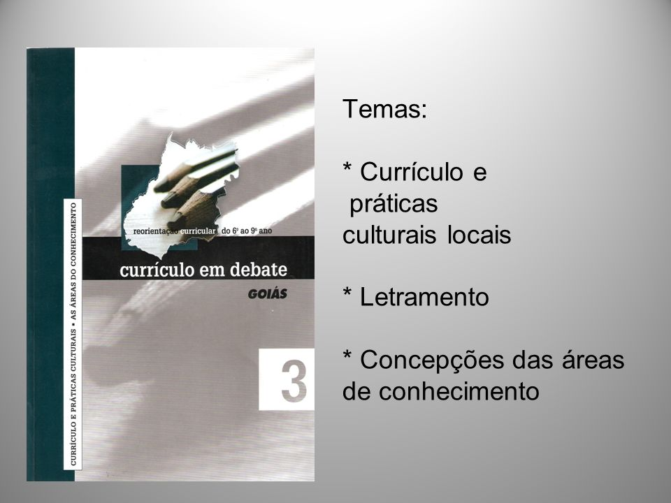 Temas:. Currículo e práticas culturais locais. Letramento