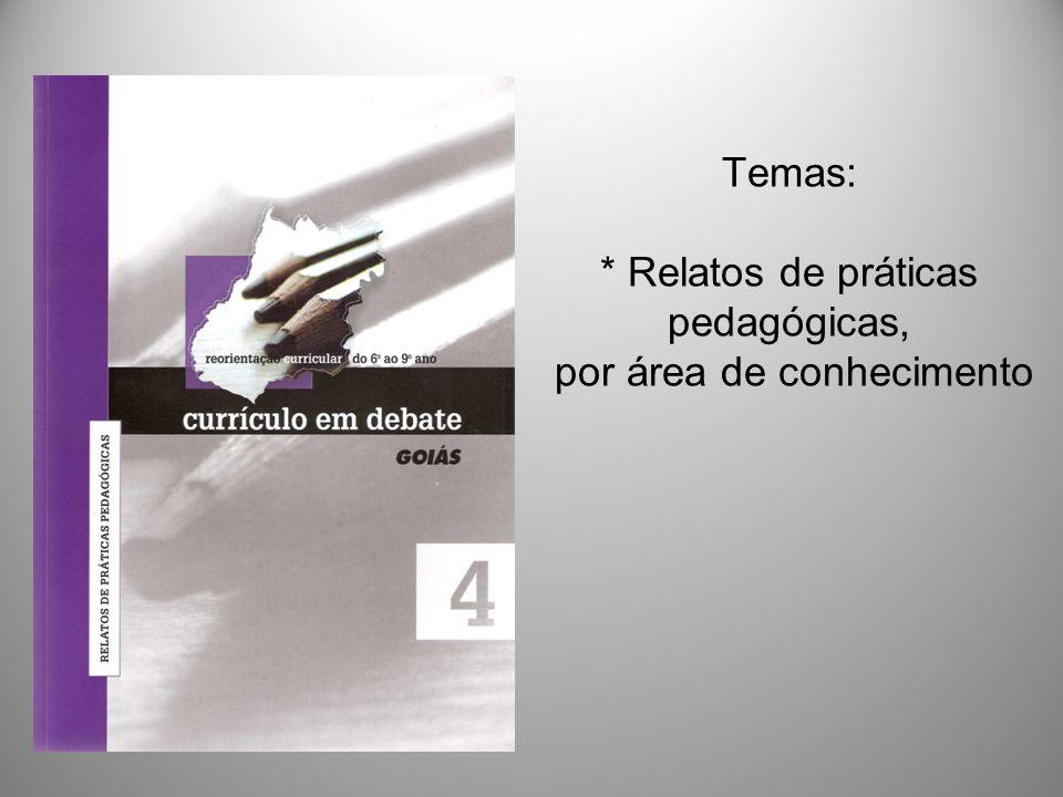 Temas: * Relatos de práticas pedagógicas,