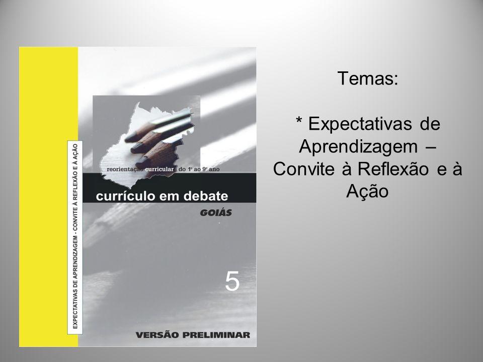 Temas: * Expectativas de Aprendizagem – Convite à Reflexão e à Ação