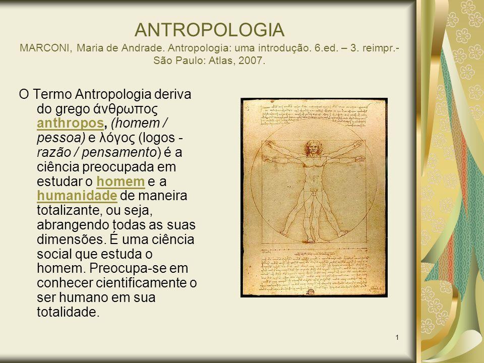ANTROPOLOGIA MARCONI, Maria de Andrade. Antropologia: uma introdução. 6.ed. – 3. reimpr.- São Paulo: Atlas, 2007.