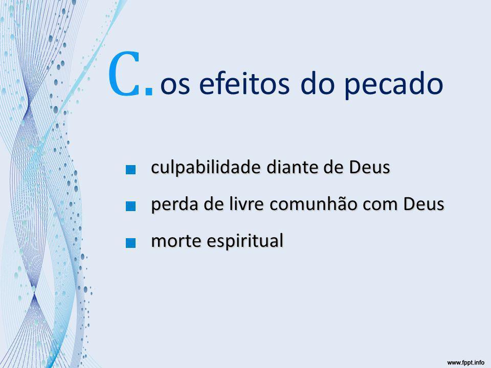 C. os efeitos do pecado perda de livre comunhão com Deus