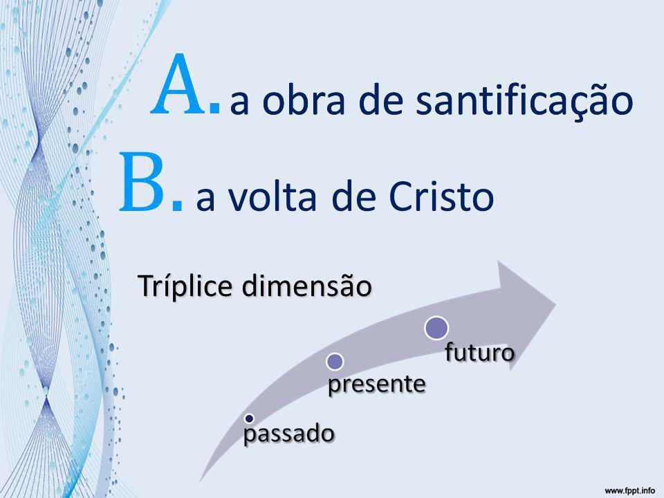 A. A. A. B. a obra de santificação a obra de santificação