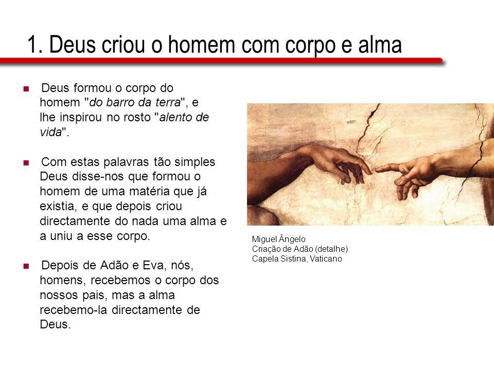 1. Deus criou o homem com corpo e alma