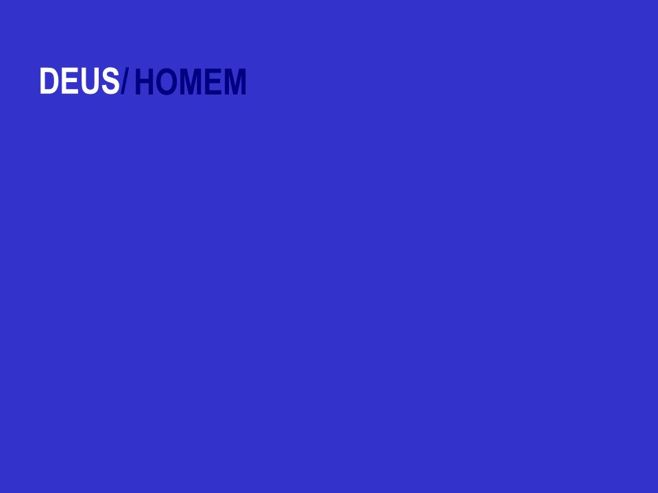 DEUS/ HOMEM