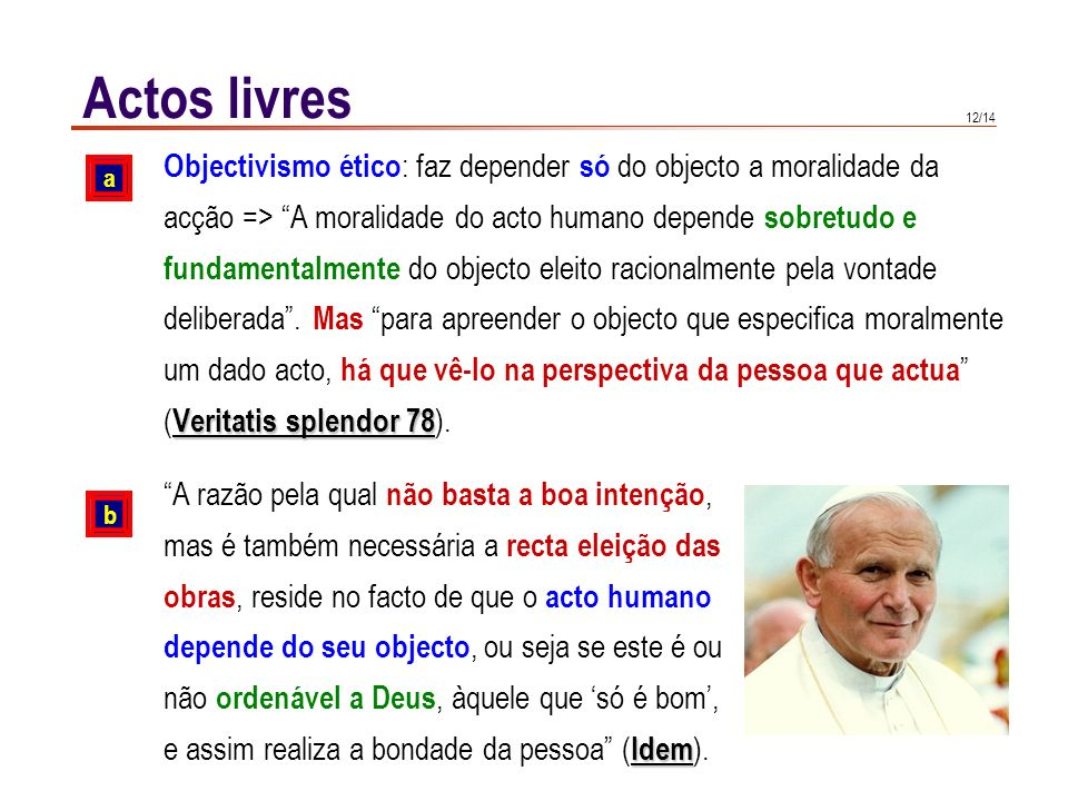 Actos livres Para as correntes éticas denominadas teleológicas (telos = fim), a.