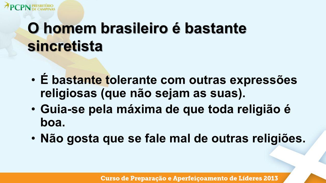 O homem brasileiro é bastante sincretista