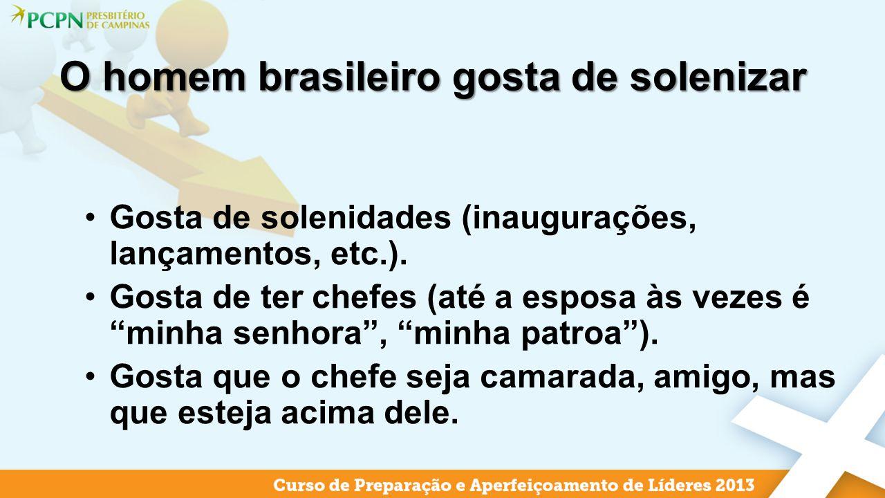 O homem brasileiro gosta de solenizar
