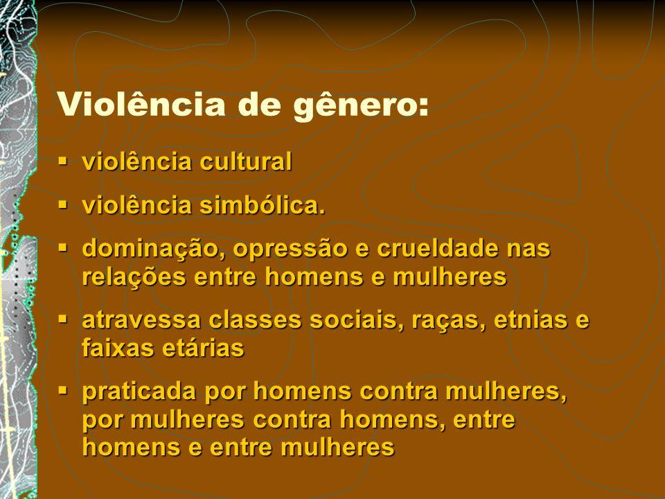 Violência de gênero: violência cultural violência simbólica.