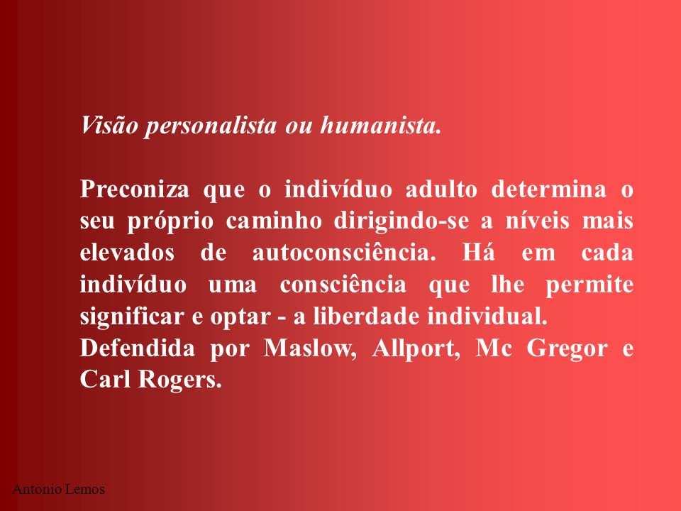 Visão personalista ou humanista.