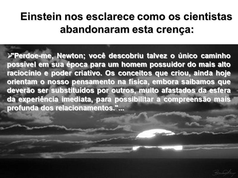 Einstein nos esclarece como os cientistas abandonaram esta crença: