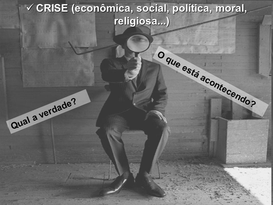 CRISE (econômica, social, política, moral, religiosa...)