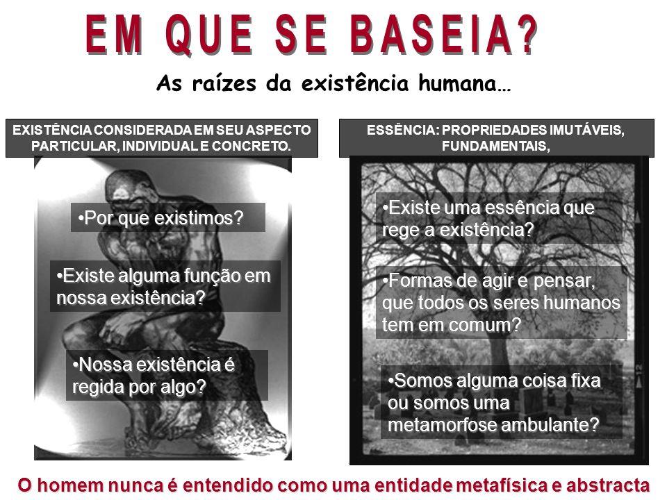 EM QUE SE BASEIA As raízes da existência humana…