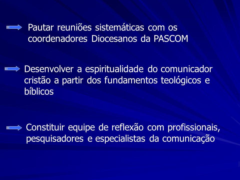Pautar reuniões sistemáticas com os coordenadores Diocesanos da PASCOM