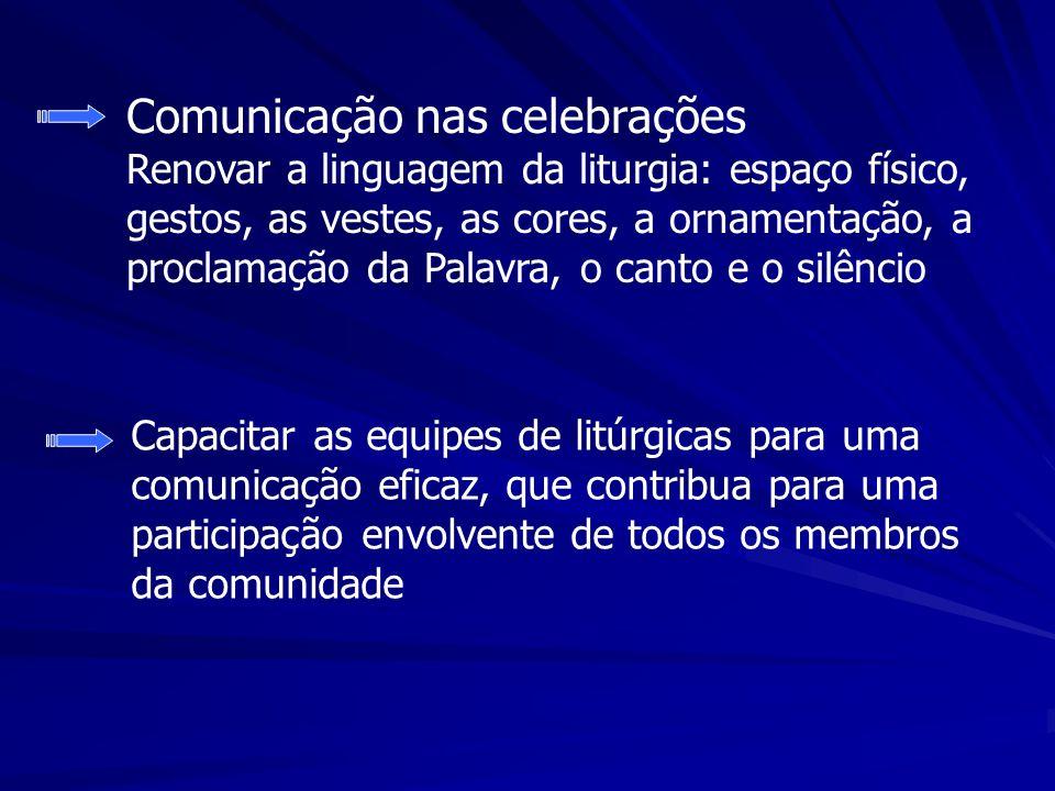 Comunicação nas celebrações Renovar a linguagem da liturgia: espaço físico, gestos, as vestes, as cores, a ornamentação, a proclamação da Palavra, o canto e o silêncio