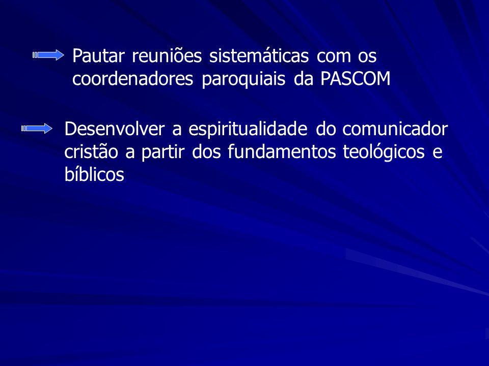 Pautar reuniões sistemáticas com os coordenadores paroquiais da PASCOM
