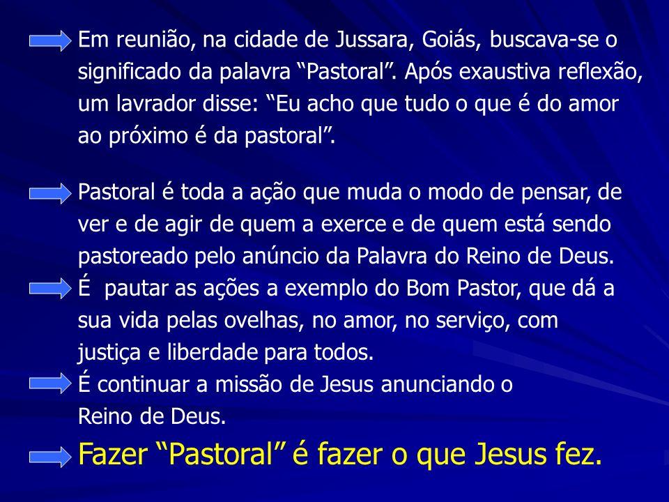 Em reunião, na cidade de Jussara, Goiás, buscava-se o significado da palavra Pastoral . Após exaustiva reflexão, um lavrador disse: Eu acho que tudo o que é do amor ao próximo é da pastoral .