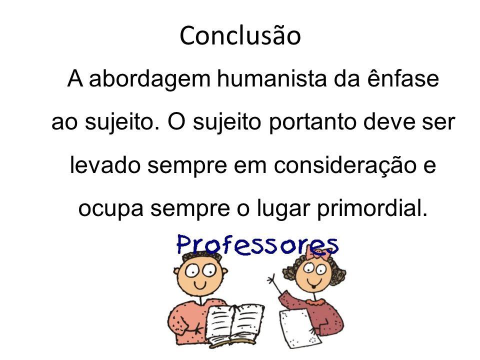 Conclusão A abordagem humanista da ênfase ao sujeito.