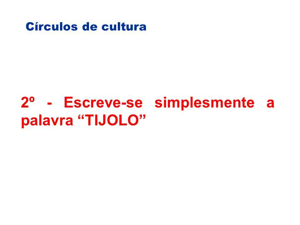 2º - Escreve-se simplesmente a palavra TIJOLO