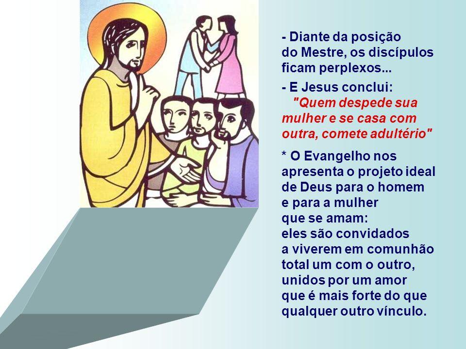 - Diante da posição do Mestre, os discípulos ficam perplexos...