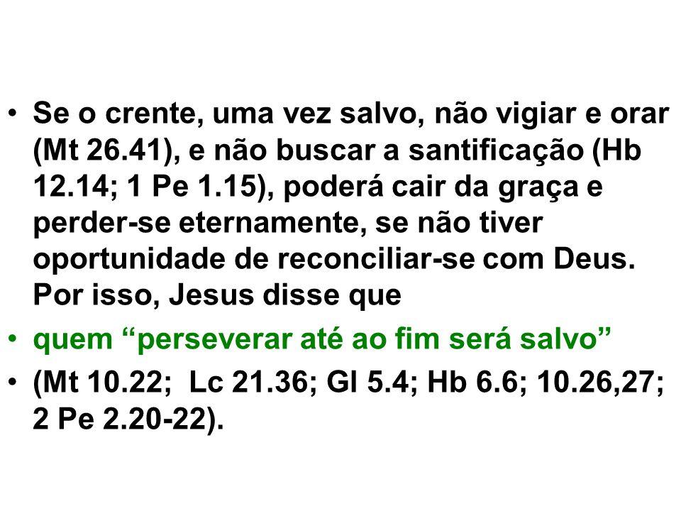 Se o crente, uma vez salvo, não vigiar e orar (Mt 26